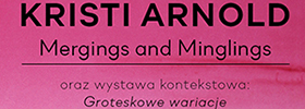 "Fotoreportaż z wystawy ""Kristi Arnold - Mergings and Minglings"""